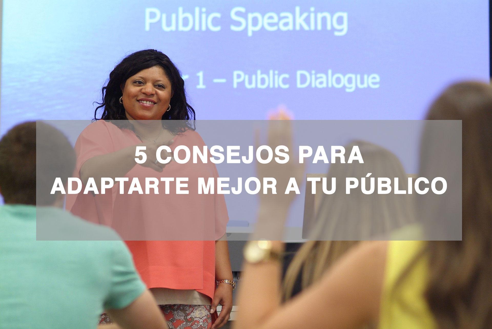 Cinco consejos para adaptarte mejor a tu público