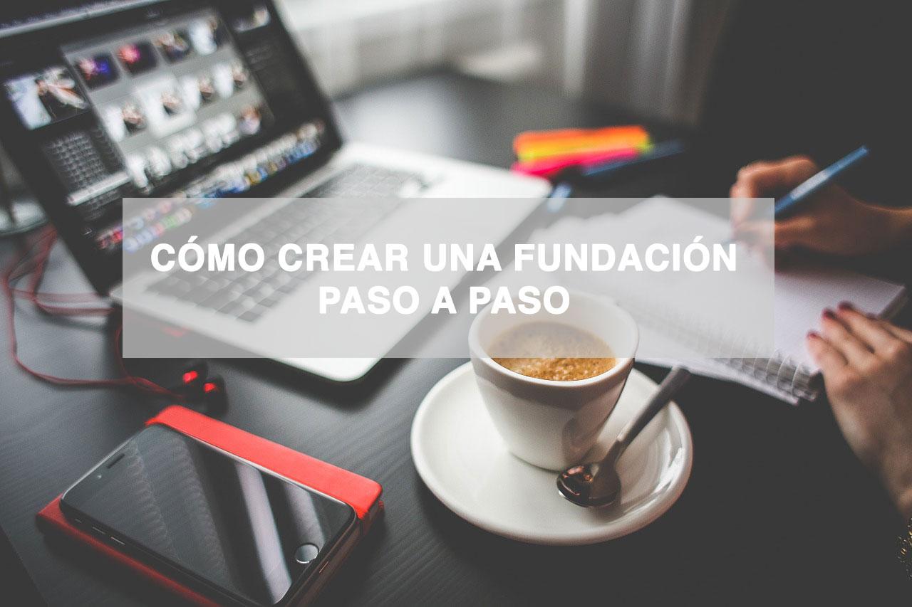 Cómo crear una fundación paso a paso