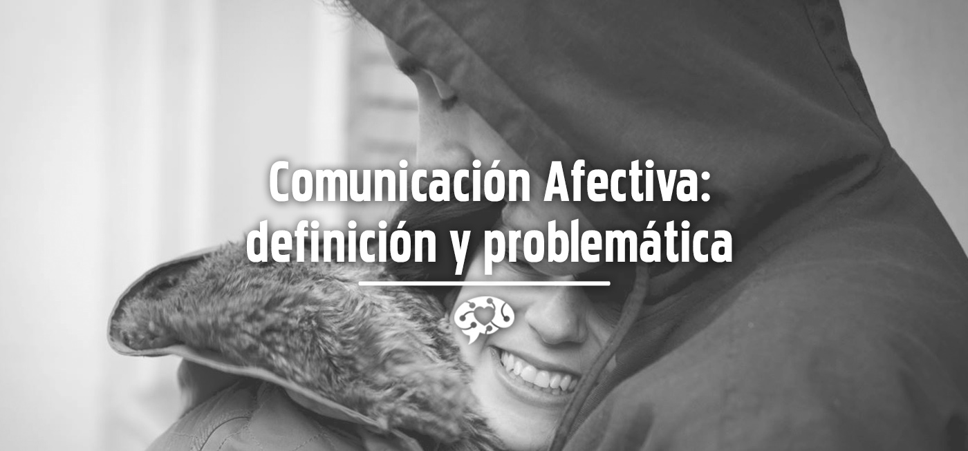 Comunicación Afectiva: definición y problemática