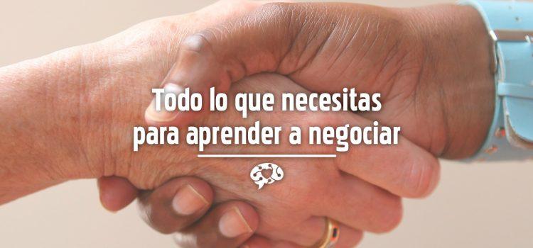 Todo lo que necesitas para aprender a negociar